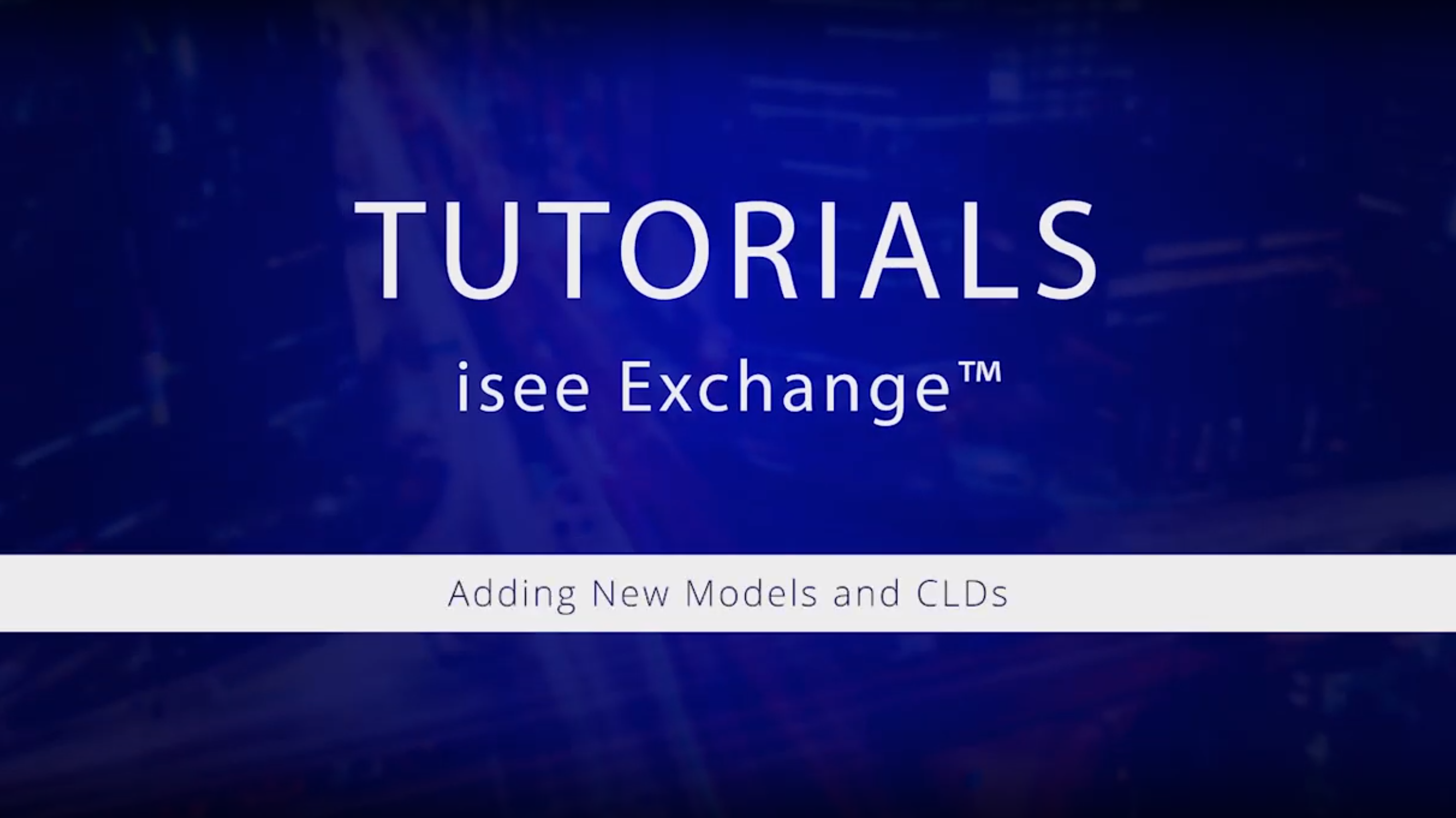 Watch isee Exchange Tutorials: Adding New Models and CLDs