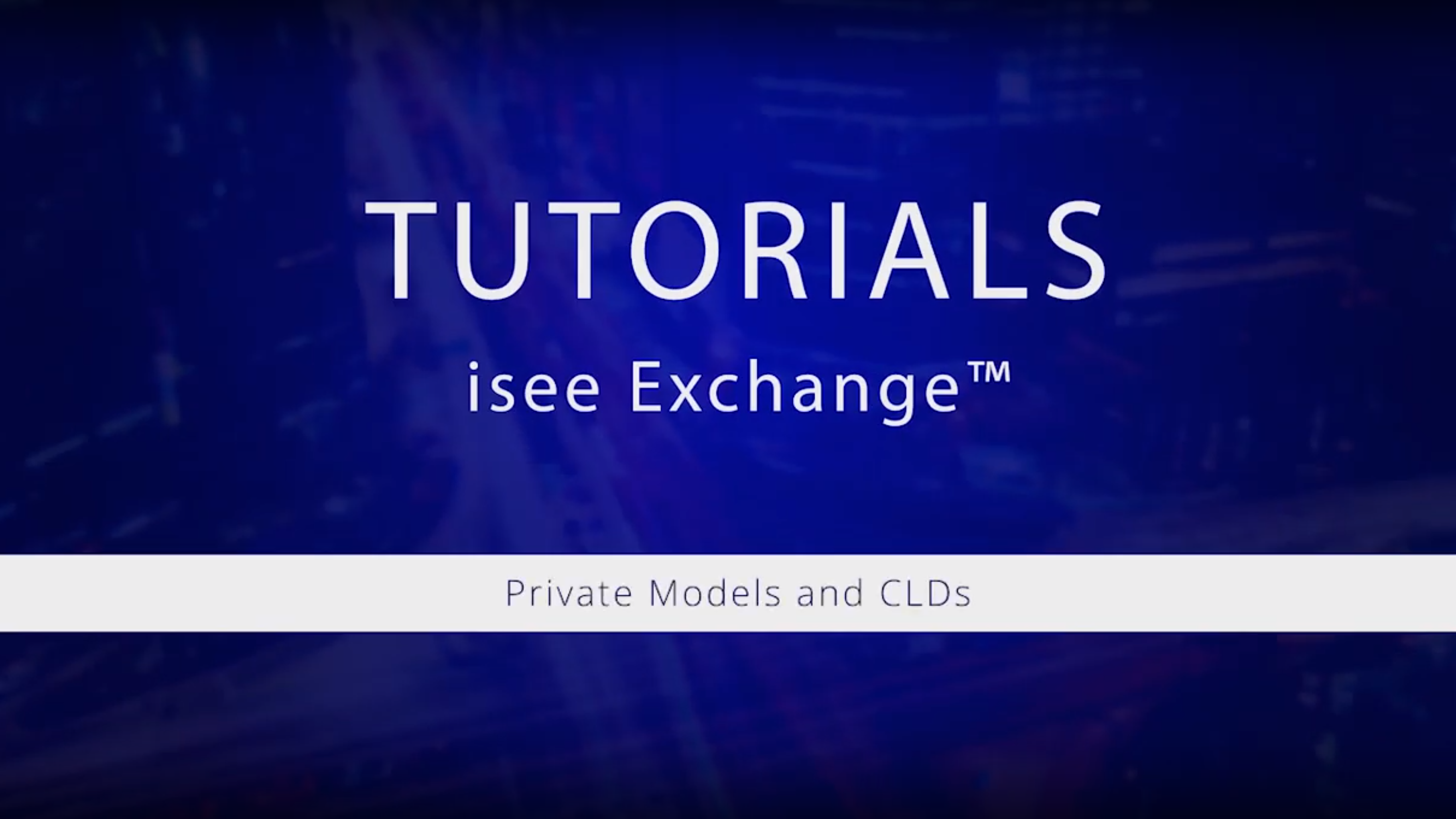 Watch isee Exchange Tutorials: Private Models and CLDs