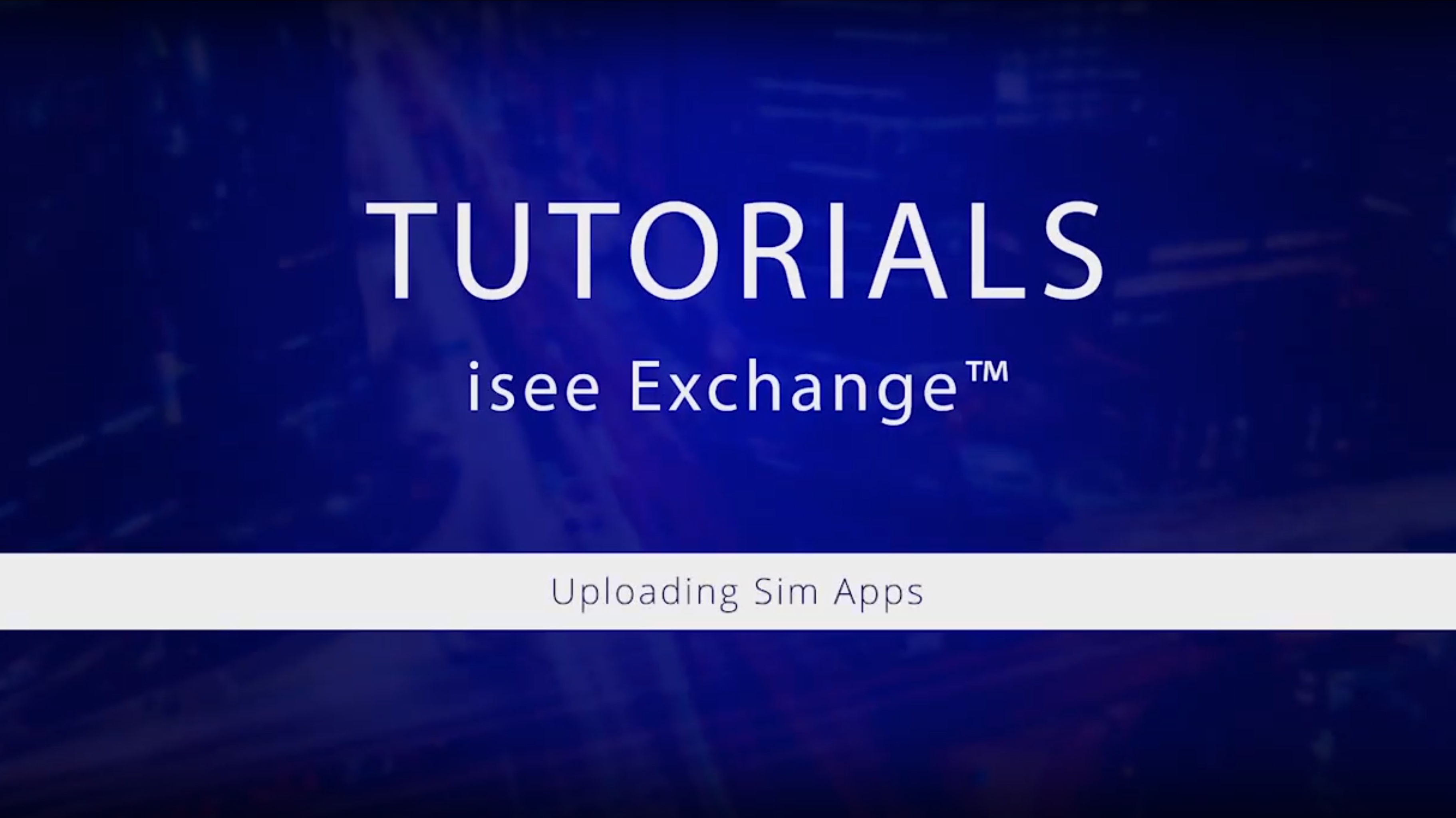 Watch isee Exchange Tutorials: Uploading Sim Apps (Finished Interfaces)